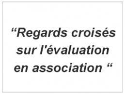 Image reprenant le titre Regards croisés sur l'évaluation en association